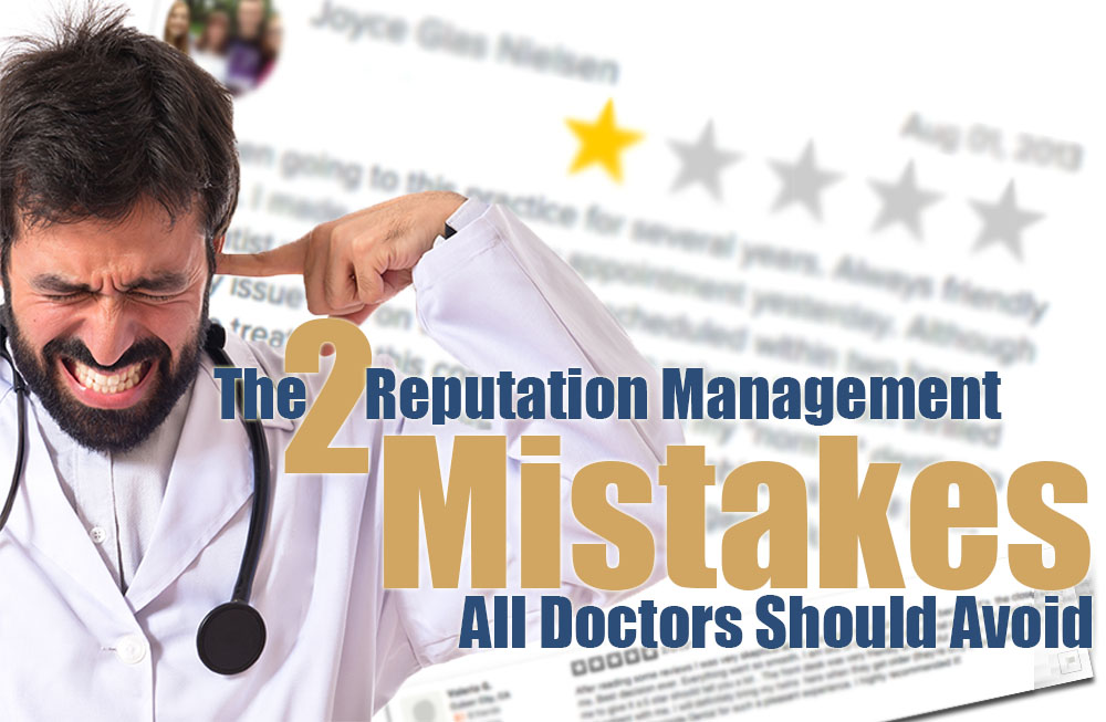 reputation management for doctors: avoid these mistakes