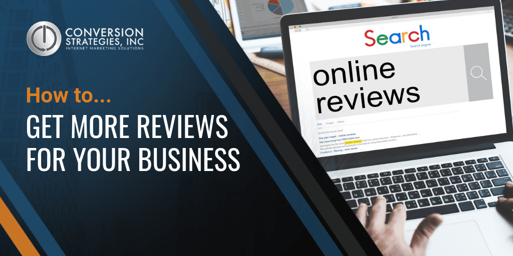 How to Get More Reviews for your Business - Conversion Strategies Inc.