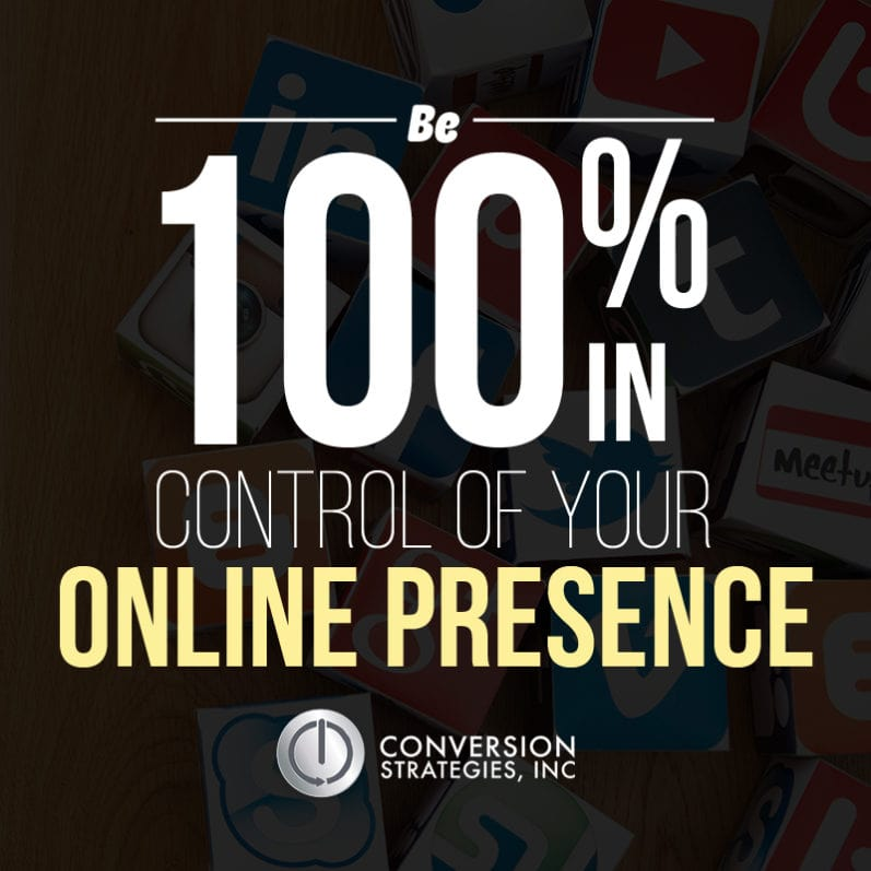 Be 100% in Control of Your Online Presence - Conversion Strategies, Inc.