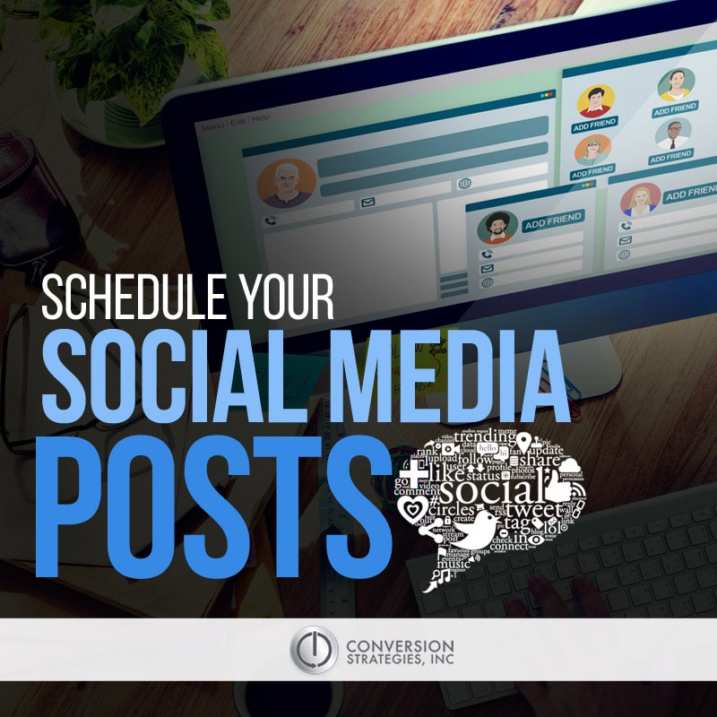 schedule your social media posts - Conversion Strategies, Inc.