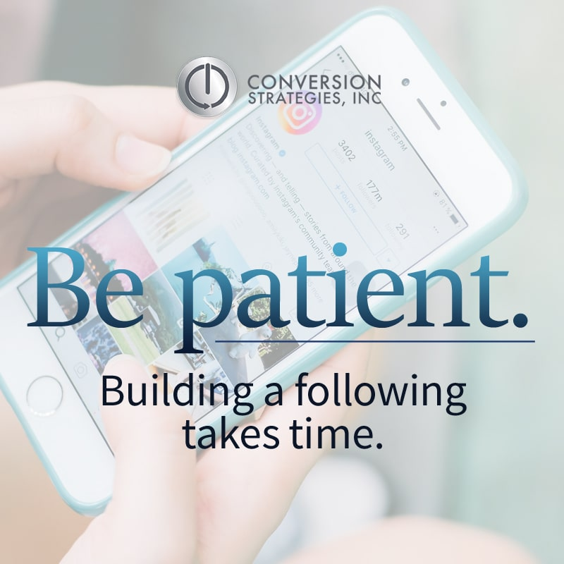 building a following take time - be patient - Conversion Strategies, Inc.