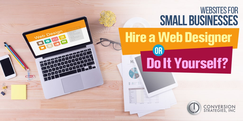 Websites for Small Businesses - Hire a Web Designer or Do It Yourself?